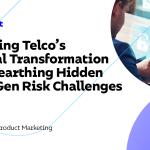 Assurer la transformation numérique de Telco en découvrant les défis de risque cachés de nouvelle génération