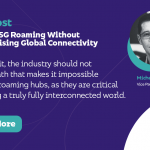 Sécuriser l'itinérance 5G sans compromettre la connectivité mondiale
